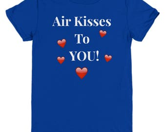 "Unique Gift Idea! For Her! Cute YOUTH T-Shirt! ""Air Kisses To You!"" Youth Sizes-Cotton- 8 BEAUTIFUL COLORS!"