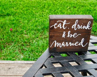 Eat, Drink & Be Married Sign - Wedding Wooden Block - Table Sign - Rustic Decoration