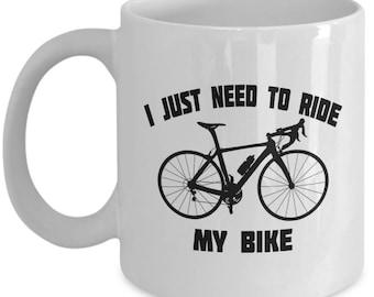 Biking Mug Gift – I Just Need to Ride My Bike – Fun Bicycle Coffee Cup for Cyclists, Men and Women, 11 Oz.