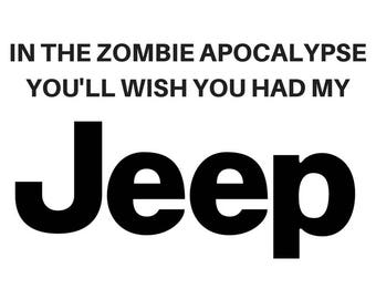 In the Zombie Apocalypse You'll Wish You Had My Jeep