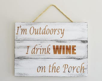 Engraved Pallet Wood Sign- I'm Outdoorsy I Drink Wine on the Porch | Funny | Patio | Housewarming | Gift | Home Decor | Rope | Rustic
