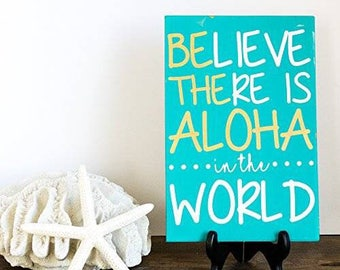 Hawaiian Home Decor - Aloha Quote - Hawaii Art - Believ there is aloha in the world