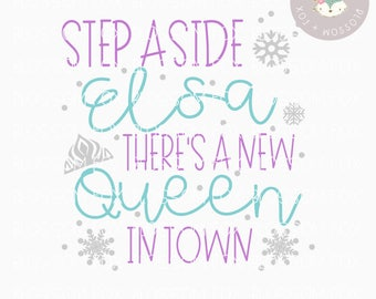 Princess svg, Step Aside Elsa SVG, New Queen in town, Ice Queen Svg, Step Aside Svg, Snowflake Svg, Vacation Svg, Snow Queen, Ice Castle