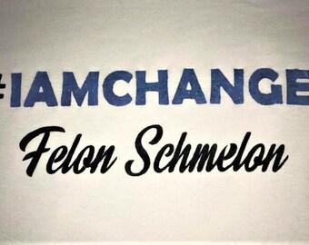 Prison, Parole support shirt I AM CHANGE #IAMCHANGE Felon Schmelon Shirt Small - 5XL Freedom Hope Success incarcerated families support