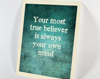 Your Most True Believer Is Always Your Own Mind…