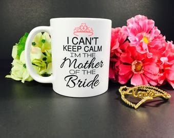 I Can't Keep Calm I'm The Mother Of The Bride Coffee Mug