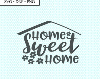 Home Sweet Home SVG DXF Cut • Home Sweet Home Cut Files •  Live Love Laugh dxf • Home Sweet Home Flowers SVG • Home Sweet Home png