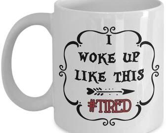 I Woke Up Like This Hashtag Tired Coffee Mug