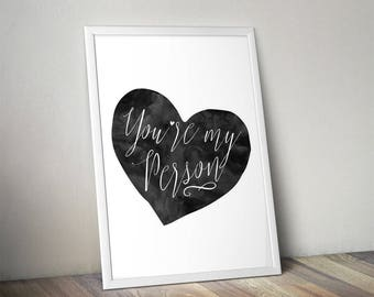 You're my person, love, heart, couple, Monochrome, Home Print, A4 or A5, Quality Paper