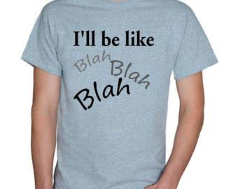 I'll be like Blah Blah Blah/gray t-shirt/mens t-shirts