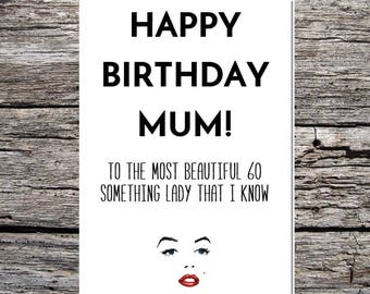 funny happy birthday card mum to the most beautiful lady I know in her 60s