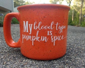 Pumpkin Spice Is My Blood Type Campfire Mug - Fall Mug, Autumn Mug, Fall Coffee Mug, Pumpkin Mug, Fall Decor, Coffee Lover Gift, Fall Gift