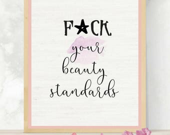 F*ck Your Beauty Standards | Empowering Art Print | Gift for Feminist | Self Esteem Quote | Feminist Poster | LGBT Gift