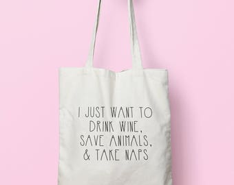 I Just Want To Drink Wine, Save Animals And Take Naps Tote Bag Long Handles TB0064