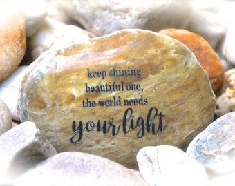 Keep Shining Beautiful One, The World Needs Your Light ~ Engraved Rock