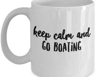 Funny Boating Gift, Boater Gift, Keep Calm and Go Boating, Gift for Boater, Gift for Husband, Mugs for BFF, Boyfriend Gift