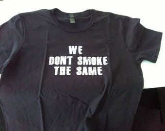 we dont smoke the same dopeslang mens T shirts m l xl