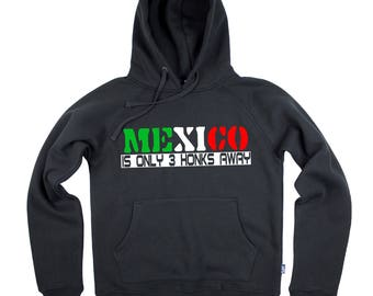 MEXICO Is Only 3 Honks Away - Funny Racing Hoodie/Hoody