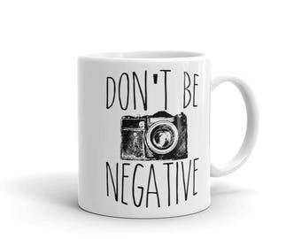 Don't Be Negative Funny Photography Mug for Amateur & Pros - Made in the USA