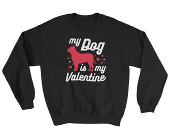 My Dog Is My Valentine Sweatshirt // Funny Valentines Sweater // Valentines Day Sweatshirt // Gift For Animal Lovers Sweatshirt