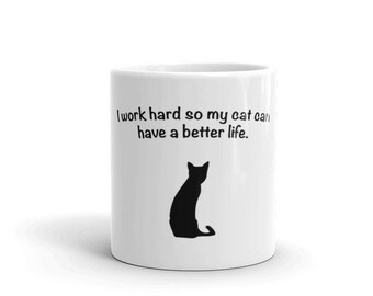I work hard so my cat can have a better life, funny cat mug, cute cat gift