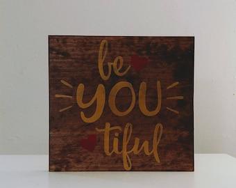 Be YOU tiful Sign- Inspirational, motivational wall art