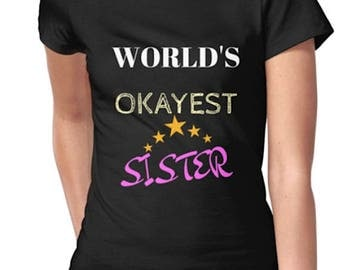 Sister Shirt - World's Okayest Sister shirt - Short Sleeve Women Shirt, Perfect Gift For Sister