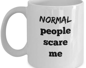 Normal People Scare Me - Weird People Scare Me