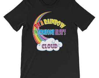 Be a rainbow in someone else's cloud Short-Sleeve Unisex T-Shirt
