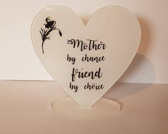 Mother by chance, friend by choice heart plaque - freestanding