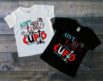 Children's Valentine's Day Tee Shirt, Aint Got Time For Cupid, Unisex T-Shirt, Black or White Tee, Infants, Toddler, Youth, Boys, Girls