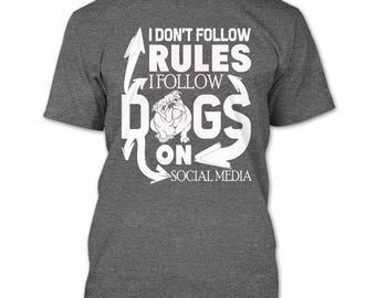 I Don't Follow Rules T Shirt, I Follow Dog On Social Media T Shirt