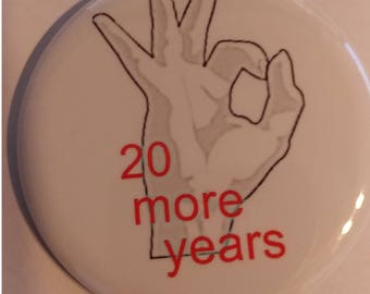 20 More Years 2.25 Inch Wearable Button