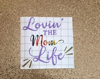 Loving the Mom Life Sticker Decal