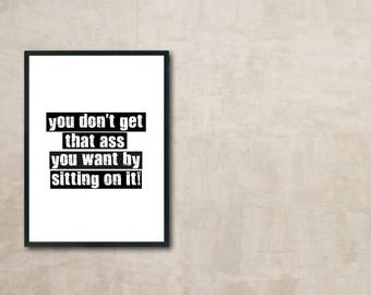You Don't Get That Ass... - A4 Print