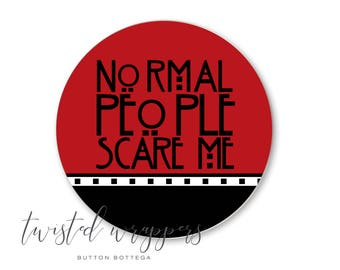 "Normal People Scare Me 3"" Button"