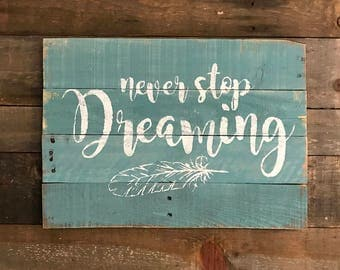 Never Stop Dreaming ~ Rustic Pallet Sign, Rustic Decor, Distressed Painted Wood Sign, Inspirational Decor, Teen Decor, Nursery Decor