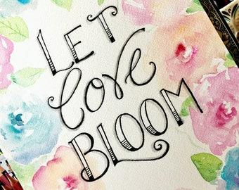 Let Love Bloom / inspirational art / watercolor art / roses / wall art home decor / hand lettering