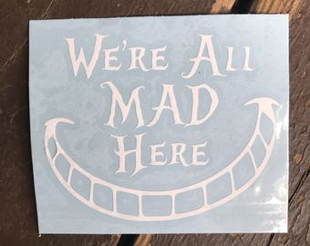 """Alice in Wonderland Cheshire Cat Inspired """"We're All Mad Here"""" Car, Laptop, or Decor Decal"""