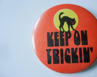 Halloween pin - Keep on Trickin'