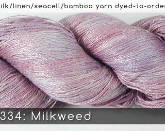 DtO 334: Milkweed on Silk/Linen/Seacell/Bamboo Yarn Custom Dyed-to-Order