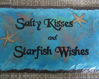 Salty Kisses and Starfish Wishes Hand Painted Natural Slate