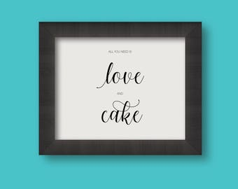 PRINTED All You Need Is Love And Cake Wedding Reception Sign Foil or Matte 8x10