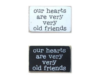 Our Hearts Are Very Very Old Friends BOP mini sign