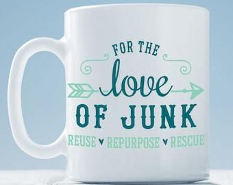 For the Love of Junk Coffee Mug ~ Vintage Market Mug ~ Flea Market Coffee Mug ~ Junkin' Coffee Mug