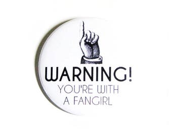 You're With a Fangirl Geeky Pinback Buttons Nerdy Accessories Fandom