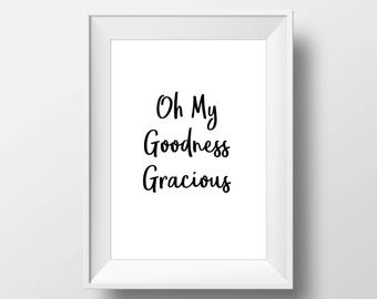 Oh My Goodness Gracious, Southern Gal, Decor, Poster, art prints, Sign, black and white, Stylish, Modern, Instant Download, Hipster