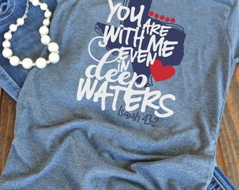 You are with me even in deep waters - Isaiah 43:2 - Texas shirt - Houston - Hurricane Harvey -  woman's graphic t-shirt