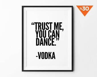 Vodka Print, Funny Quote, Wedding Signs, Wall Decor, Wall art, Typography, Black and White, Trust Me You Can Dance