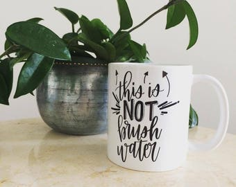 This Is *Not* Brush Water Mug - Hand Lettered Sublimation - Ready to Ship
